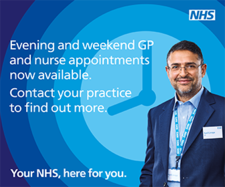 Evening and weekend GP and Nurse appointments available